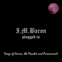 I.M. Baron | Plugged In: Songs of Horror, The Macabre and Paranormal