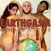 I'm Clever Artist Name | Earthgasm: Menage a Trois