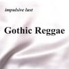 impulsive lust: Gothic Reggae