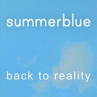 Summerblue | Back to Reality