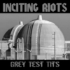 Inciting Riots: Grey Test Tits