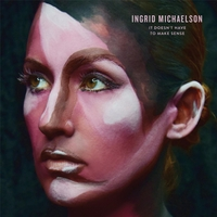 Ingrid Michaelson | It Doesn't Have to Make Sense