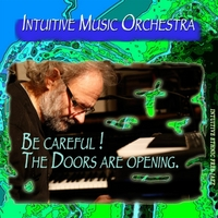 Intuitive Music Orchestra | Be Careful! the Doors Are Opening.