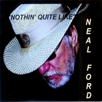 Neal Ford | Nothin' Quite Like