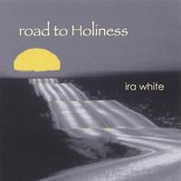 Ira White | Road To Holiness