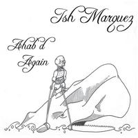 Ish Marquez: Ahab'd Again