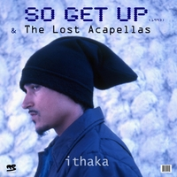Ithaka | So Get up & the Lost Acapellas | CD Baby Music Store