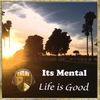 Its Mental: Life Is Good