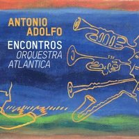 Antonio Adolfo | Encontros - Orquestra Atlantica