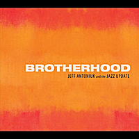 Jeff Antoniuk and the Jazz Update | Brotherhood