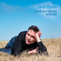 Jack Dynis | Stuck in a Dream with Me