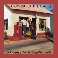 Jack Grady O'Neil & Ancestral Water | The Graying of the Temples
