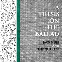 Jack Hues and the Quartet | A Thesis On the Ballad