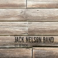 Jack Nelson Band | Let 'Er Buck!