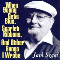Jack Segal | When Sunny Gets Blue, Scarlet Ribbons, And Other Songs I Wrote