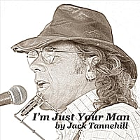 Jack Tannehill | I'm Just Your Man
