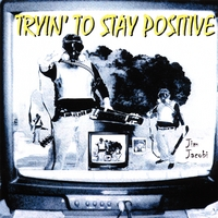 Jim Jacobi | Tryin' To Stay Positive