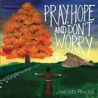 Jacob Rudd | Pray, Hope and Don't Worry