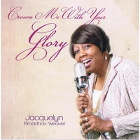 Jacquelyn Broadnax Weaver | Crown Me With Your Glory