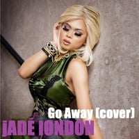 Jade London: Go Away (Cover)