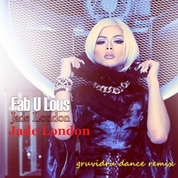 Jade London: Fab U Lous (DJ Gruvidru Dance Remix )