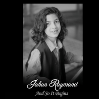 Jahan Raymond | And So It Begins