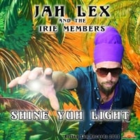 Jah Lex & The Irie Members | Shine Yuh Light