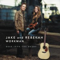 Jake and Rebekah Workman | Deep Into the Heart