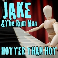 Jake & the Rum Man | Hotter Than Hot