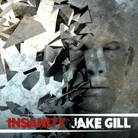 Jake Gill | Insanity