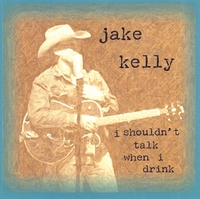 Jake Kelly | I Shouldn't Talk When I Drink