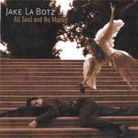 Jake La Botz | All Soul and No Money