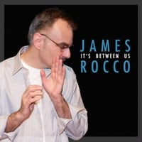 James A. Rocco | It's Between Us