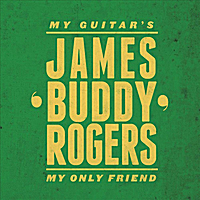 James Buddy Rogers | My Guitar's My Only Friend