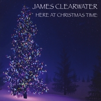James Clearwater | Here At Christmas Time | CD Baby Music Store