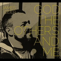 James Geier | God, the Others and Me