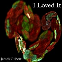 James Gilbert: I Loved It
