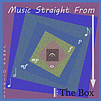 James Gilbert: Music Straight From The Box