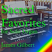 James Gilbert: Sacred Favorites for Solo Organ