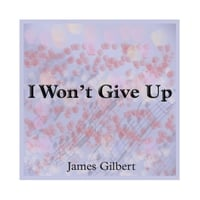 James Gilbert | I Won't Give Up