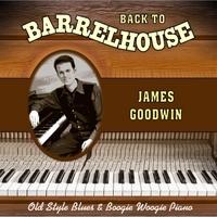James Goodwin | Back to Barrelhouse | CD Baby Music Store