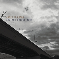James M. Gregg | Another Bridge Born