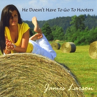 James Larson | He Doesn't Have To Go To Hooters