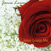James Larson | Jesus Loves Me