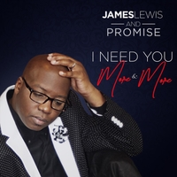James Lewis & Promise | I Need You More & More