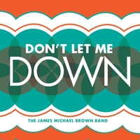 The James Michael Brown Band | Don't Let Me Down