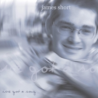 James Short | I've Got a Song