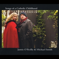 Jamie O'Reilly & Michael Smith | Songs of a Catholic Childhood