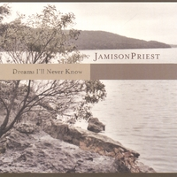 JamisonPriest | Dreams I'll Never Know