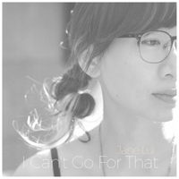 Jane Lui | I Can't Go for That
